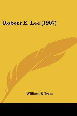 Robert E. Lee (1907) (Paperback): William P. Trent