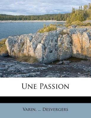 Une Passion (French, Paperback): Varin