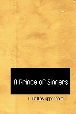 A Prince of Sinners (Paperback): E.Phillips Oppenheim