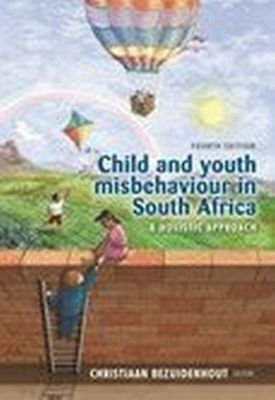 Child and youth misbehaviour in South Africa - A holistic approach (Paperback, 4td ed): Christiaan Bezuidenhout