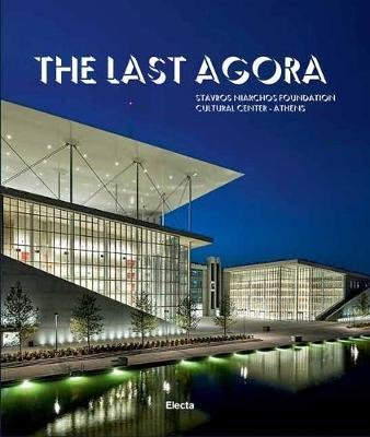 The Last Agora - Stavros Niarchos Foundation Cultural Center-Athens (Hardcover): Federico Bucci