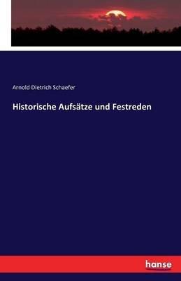Historische Aufsatze Und Festreden (German, Paperback): Arnold Dietrich Schaefer