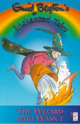Enid Blyton's Enchanted Tales - The Wizard Who Wasn't (Paperback, [New Ed.]): Enid Blyton
