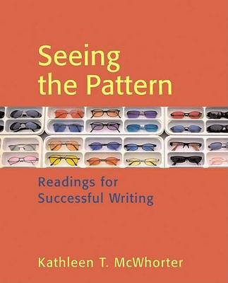 Seeing the Pattern - Readings for Successful Writing (Paperback): Kathleen T McWhorter