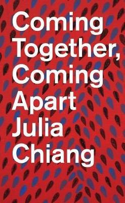 Julia Chiang - Coming Together, Coming Apart (Paperback): Julia Chiang