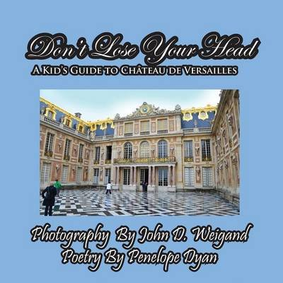 Don't Lose Your Head---A Kid's Guide to Chateau de Versailles (Large print, Paperback, large type edition): Penelope...