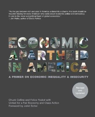 Economic Apartheid in America - A Primer on Economic Inequality and Insecurity (Paperback, Revised edition): Chuck Collins,...