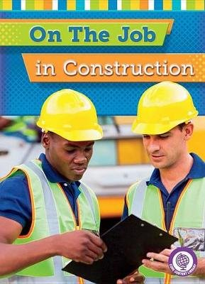 On the Job in Construction (Paperback): Jessica Cohn
