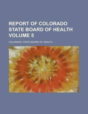 Report of Colorado State Board of Health Volume 5 (Paperback): Robert Edward Lee, Colorado State Board of Health