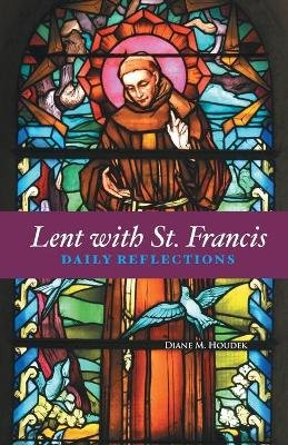 Lent with St. Francis - Daily Reflections (Paperback): Diane M. Houdek