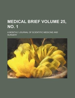 Medical Brief Volume 25, No. 1; A Monthly Journal of Scientific Medicine and Surgery (Paperback): Books Group