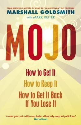 Mojo - How to Get It, How to Keep It, How to Get It Back When You Lose It. Marshall Goldsmith with Mark Reiter (Electronic book...