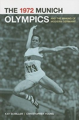 The 1972 Munich Olympics and the Making of Modern Germany (Paperback): Kay Schiller, Chris Young
