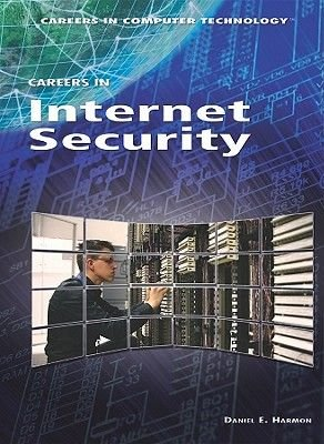 Careers in Internet Security (Hardcover): Daniel E Harmon