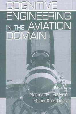 Cognitive Engineering in the Aviation Domain (Hardcover): Nadine B. Sarter, Rene Amalberti