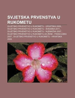 Svjetska Prvenstva U Rukometu - Svjetsko Prvenstvo U Rukometu - Hrvatska 2009., Svjetsko Prvenstvo U Rukometu - Vedska 2011....