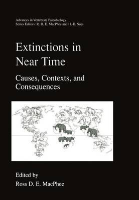 Extinctions in Near Time - Causes, Contexts, and Consequences (Paperback, Softcover reprint of hardcover 1st ed. 1999): Ross...