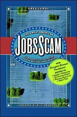 The Great American Job Scam; Corporate Tax Dodging and the Myth of Job Creation (Paperback): Greg Leroy