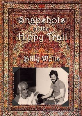 Snapshots of the Hippy Trail (Electronic book text): Billy Wells