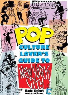 Pop Culture New York City - The Ultimate Location Finder (Paperback): Bob Egan