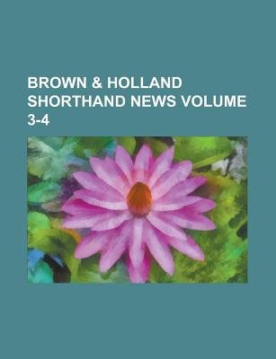 Brown & Holland Shorthand News Volume 3-4 (Paperback): Anonymous