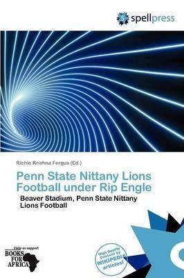 Penn State Nittany Lions Football Under Rip Engle (Paperback): Richie Krishna Fergus