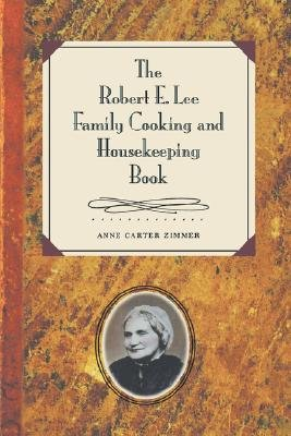 The Robert E. Lee Family Cooking and Housekeeping Book (Paperback, New edition): Anne Carter Zimmer