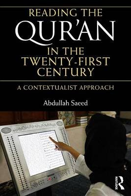 Reading the Qur'an in the Twenty-First Century - A Contextualist Approach (Electronic book text): Abdullah Saeed