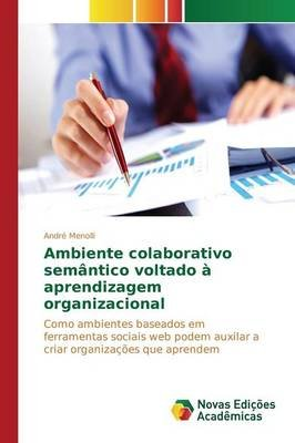 Ambiente Colaborativo Semantico Voltado a Aprendizagem Organizacional (Portuguese, Paperback): Menolli Andre