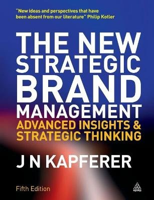 The New Strategic Brand Management - Advanced Insights and Strategic Thinking (Paperback, 5th Revised edition): Jean-Noel...