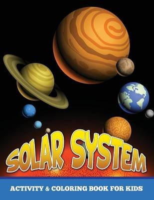 Solar System Activity and Coloring Book for Kids (Paperback): Speedy Publishing LLC
