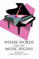 Where Words Leave Off Music Begins (Electronic book text): Janet Nichols Lynch