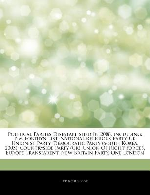 Articles on Political Parties Disestablished in 2008, Including - Pim Fortuyn List, National Religious Party, UK Unionist...