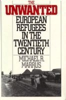 The Unwanted - European Refugees in the Twentieth Century (Hardcover): Michael R. Marrus