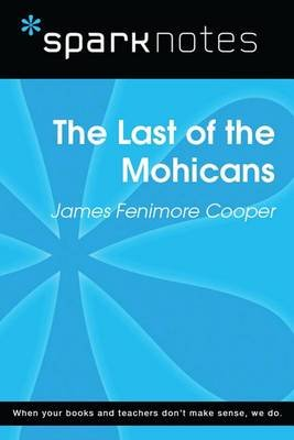 The Last of the Mohicans (Sparknotes Literature Guide) (Electronic book text): Spark Notes, James Fenimore Cooper