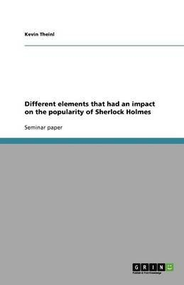 Different Elements That Had an Impact on the Popularity of Sherlock Holmes (Paperback): Kevin Theinl