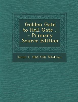 Golden Gate to Hell Gate .. (Paperback): Lester L 1861 Whitman
