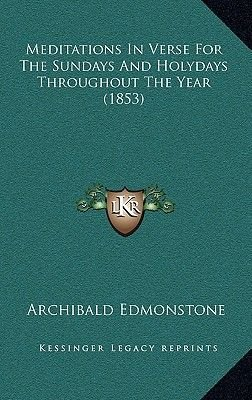 Meditations in Verse for the Sundays and Holydays Throughout the Year (1853) (Hardcover): Archibald Edmonstone