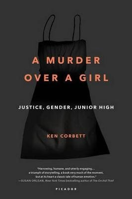 A Murder Over a Girl - Justice, Gender, Junior High (Paperback): Ken Corbett