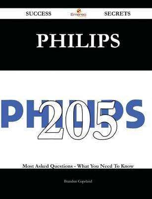 Philips 205 Success Secrets - 205 Most Asked Questions on Philips - What You Need to Know (Paperback): Brandon Copeland