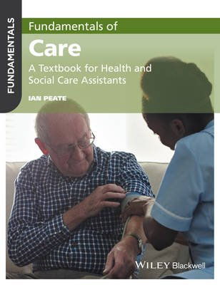 Fundamentals of Care - A Textbook for Health and Social Care Assistants (Paperback): Ian Peate