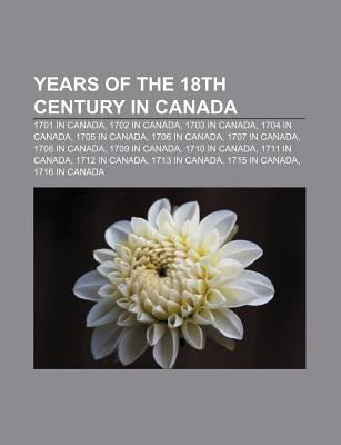 Years of the 18th Century in Canada - 1701 in Canada, 1702 in Canada, 1703 in Canada, 1704 in Canada, 1705 in Canada, 1706 in...