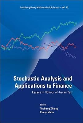 Stochastic Analysis and Applications to Finance - Essays in Honour of Jia-An Yan (Electronic book text): Tusheng Zhang, Xun Yu...