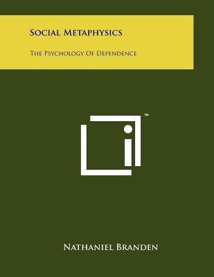 Social Metaphysics - The Psychology of Dependence (Paperback): Nathaniel Branden