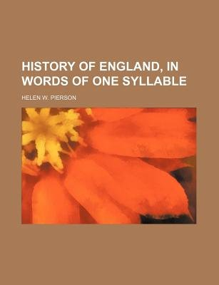 History of England, in Words of One Syllable (Paperback): Helen W. Pierson