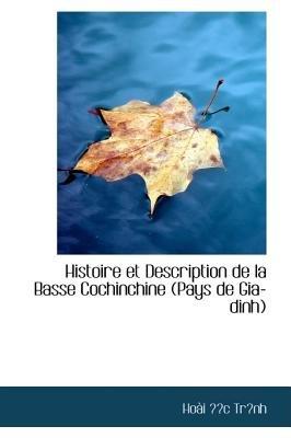 Histoire Et Description de La Basse Cochinchine (Pays de Gia-Dinh) (Hardcover): Hoi C. Trnh