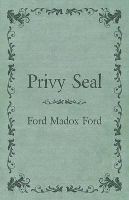 Privy Seal (Paperback): Ford Madox Ford