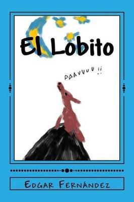 El Lobito - Una Historia Infantil (Spanish, Paperback): Edgar Fernandez