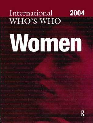 The International Who's Who of Women 2004 (Hardcover, 4th New edition): Europa Publications