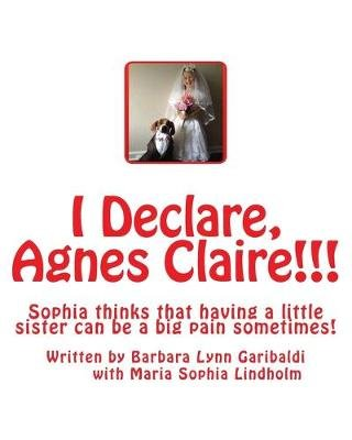 I Declare, Agnes Claire!!! - Sophia Thinks That Having a Little Sister Can Be a Big Pain Sometimes, But in the Midst of the...